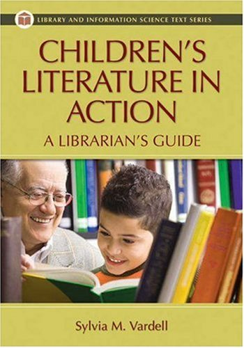 Children's Literature in Action: A Librarian's Guide (Library and Information Science Text)