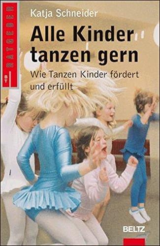 Alle Kinder tanzen gern: Wie Tanzen Kinder fördert und erfüllt (Beltz Taschenbuch / Ratgeber)