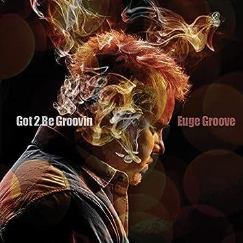 Got 2 Be Groovin'