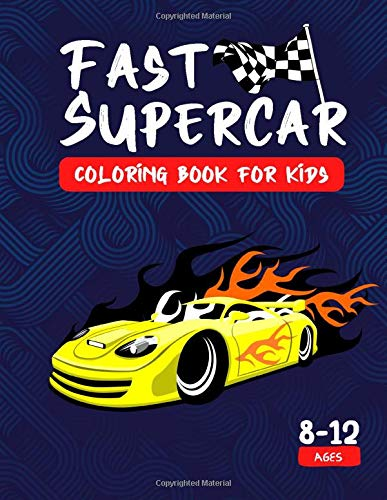 Fast Supercar Coloring Book For Kids 8-12 Ages: A Unique Collection of Fast Sport and Supercar Desig