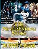 The Neverending Story Activity Book: Color Wonder Find Shadow, Word Search, Coloring, Spot Differences, Maze, Dot To Dot, Hidden Objects, One Of A Kind Activities Books For Adults, Kids, Teenagers