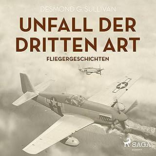 Unfall der dritten Art     Fliegergeschichten              Autor:                                                                                                                                 Desmond G. Sullivan                               Sprecher:                                                                                                                                 Richard Heinrich                      Spieldauer: 1 Std. und 16 Min.     Noch nicht bewertet     Gesamt 0,0