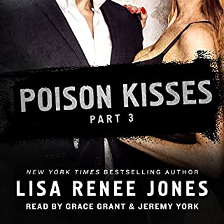 Poison Kisses, Part 3                   Written by:                                                                                                                                 Lisa Renee Jones                               Narrated by:                                                                                                                                 Jeremy York,                                                                                        Grace Grant                      Length: 2 hrs and 49 mins     1 rating     Overall 3.0