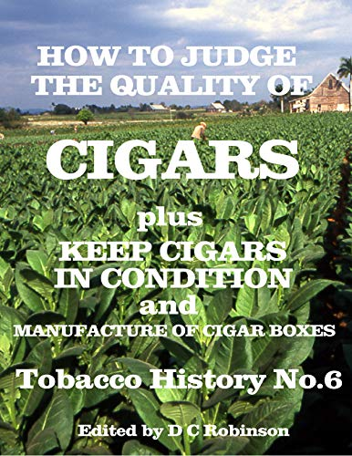 CIGARS, HOW TO JUDGE THE QUALITY OF: KEEPING CIGARS IN CONDITION & CIGAR BOX MANUFACTURING (TOBACCO HISTORY Book 6)