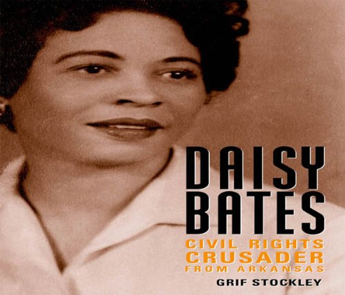Daisy Bates: Civil Rights Crusader from Arkansas (Margaret Walker Alexander Series in African American Studies) (English Edition)