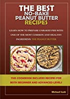 The Best No-Bake Peanut Butter Recipes: Learn How to Prepare Unbaked Pies with One of the Most Common and Healthy Ingredients: The Peanut Butter