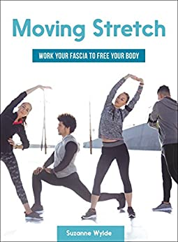Moving Stretch: Work Your Fascia to Free Your Body by [Suzanne Wylde]