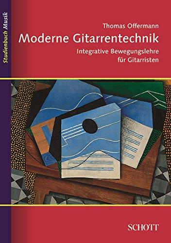 Moderne Gitarrentechnik: Integrative Bewegungslehre für Gitarristen (Studienbuch Musik)