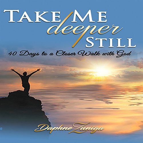 Couverture de Take Me Deeper Still: 40 Days to a Closer Walk with God