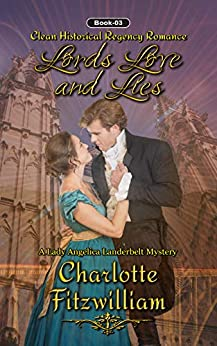 Lords, Love and Lies (Book 3) (Large Print): Clean Historical Regency Romance (A Lady Angelica Landerbelt Mystery) by [Charlotte Fitzwilliam, His Everlasting Love Media]
