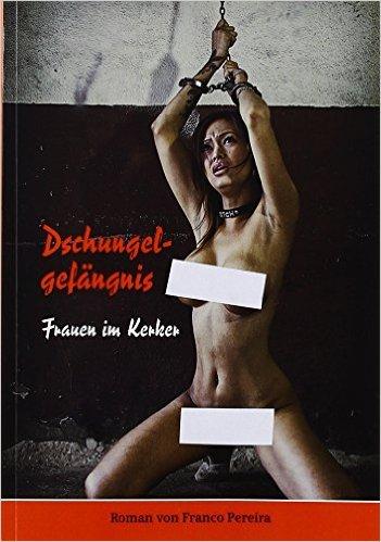 DschungelgefŠngnis: Frauen im Kerker ( 1. Oktober 2013 )