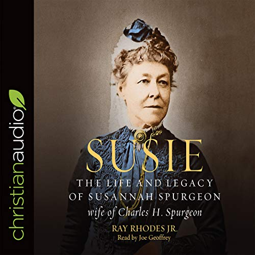 Susie     The Life and Legacy of Susannah Spurgeon, Wife of Charles H. Spurgeon              By:                                                                                                                                 Ray Rhodes Jr.                               Narrated by:                                                                                                                                 Joe Geoffrey                      Length: 7 hrs and 45 mins     22 ratings     Overall 4.8