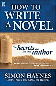 How to write a novel: The secrets of a full-time author by [Simon Haynes]