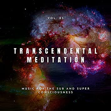 Transcendental Meditation - Music For The Sub And Super Consciousness, Vol. 03
