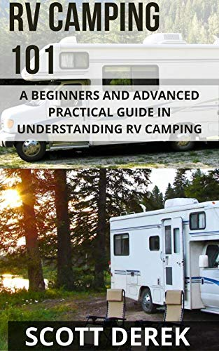 Rv Camping 101: A Beginners And Advanced Practical Guide In Understanding Rv Camping (English Edition)