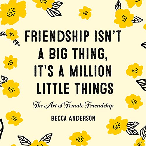 Compare Textbook Prices for Friendship Isn't a Big Thing, It's a Million Little Things: The Art of Female Friendship Female Friendship, Best Friend Gift, Friendship Gift, ... Fans of Friends Forever Wherever Whenever  ISBN 9781642500677 by Anderson, Becca