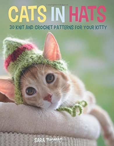 Cats in Hats: 30 Knit and Crochet Hat Patterns for Your Kitty