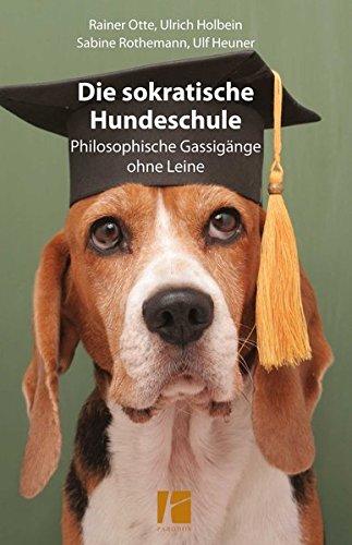 Die sokratische Hundeschule: Philosophische Gassigänge ohne Leine