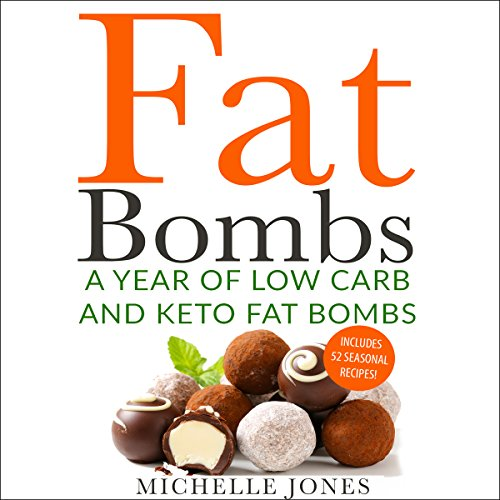 Fat Bombs: A Year of Low Carb and Keto Fat Bombs audiobook cover art