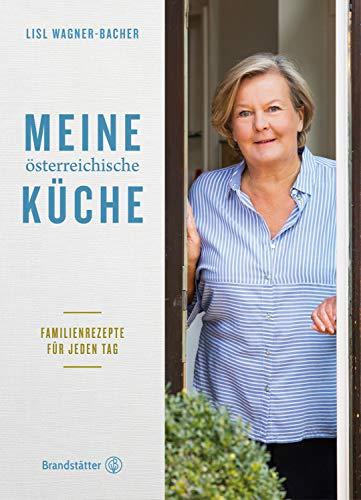 Meine österreichische Küche: Familienrezepte für jeden Tag
