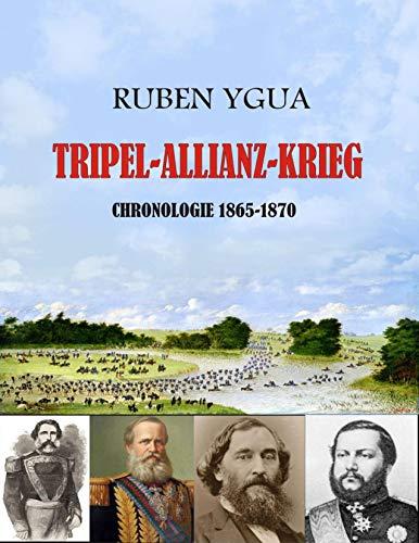 TRIPEL-ALLIANZ-KRIEG: TAG FÜR TAG CHRONOLOGIE (German Edition)