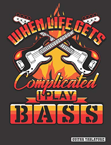 When Life Gets Complicated I Play Bass: Guitar Bass