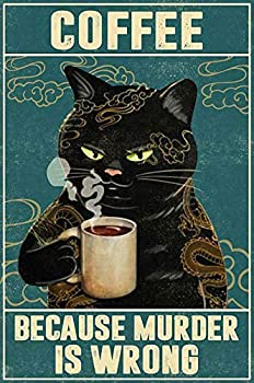 Cat Tattoo Coffee Because Murder is Wrong Signs I Only Want Cats Funny Farm Kitten 4 Holes for Easy Hanging Silly Decor for Kitty Fans Farmers 8x12inch