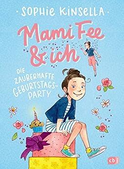 Mami Fee & ich - Die zauberhafte Geburtstagsparty: Mit Glitzerfolien-Cover (Die Mami Fee & ich-Reihe 2) von [Sophie Kinsella, Frau Annika, Anja Galić]