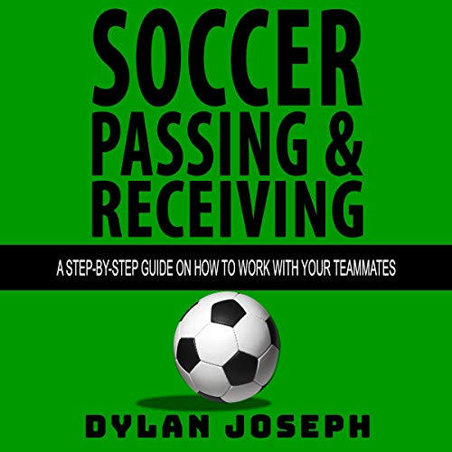 Soccer Passing & Receiving     A Step-by-Step Guide on How to Work with Your Teammates (Understand Soccer, Book 4)              By:                                                                                                                                 Dylan Joseph                               Narrated by:                                                                                                                                 Dylan Joseph                      Length: 1 hr and 48 mins     1 rating     Overall 5.0