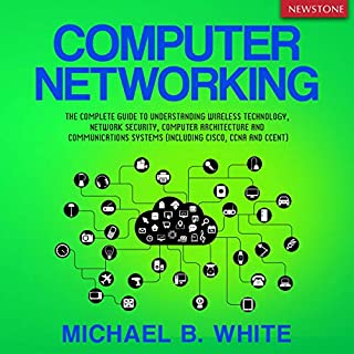 Computer Networking     The Complete Guide to Understanding Wireless Technology, Network Security, Computer Architecture and Communications Systems (Including Cisco, CCNA and CCENT)              By:                                                                                                                                 Michael B. White                               Narrated by:                                                                                                                                 Jim D. Johnston                      Length: 10 hrs and 6 mins     5 ratings     Overall 2.0