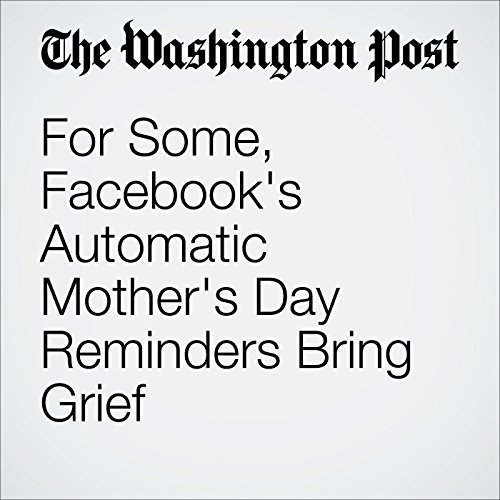 For Some, Facebook's Automatic Mother's Day Reminders Bring Grief cover art