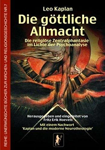 Die göttliche Allmacht: Die religiöse Zentralphantasie im Lichte der Psychoanalyse (Unerwünschte Bücher zur Kirchengeschichte)