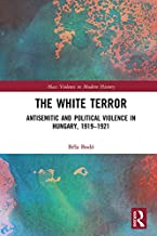 The White Terror: Antisemitic and Political Violence in Hungary, 1919-1921 (Mass Violence in Modern History Book 3)