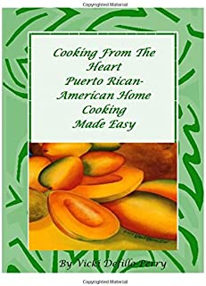Cooking From The Heart Puerto Rican-American Home Cooking Made Easy