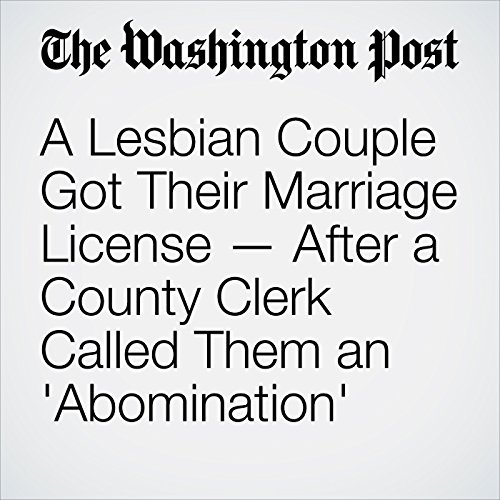 A Lesbian Couple Got Their Marriage License — After a County Clerk Called Them an 'Abomination' audiobook cover art