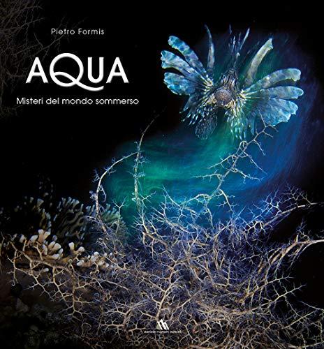 Aqua. Misteri del mondo sommerso. Ediz. italiana e inglese