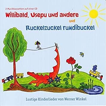 Willibald, Usepu und andere und Rucklzuckel rumdibuckel
