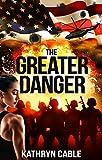 The Greater Danger: An Alternate History Novel