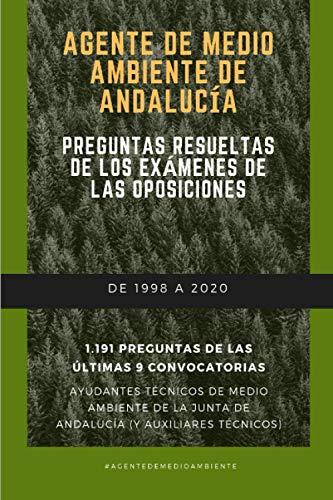 Agente de medio ambiente de Andalucía. Preguntas resueltas de los exámenes de las oposiciones. De 1998 a 2020. 1.191 preguntas de las últimas 9 convocatorias.