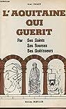 L'Aquitaine qui guérit : par ses saints, ses sources, ses guérisseurs par Crozet