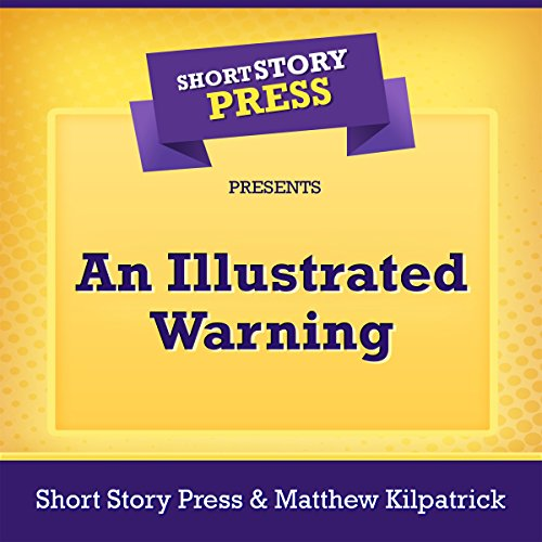 Short Story Press Presents An Illustrated Warning                   By:                                                                                                                                 Short Story Press,                                                                                        Matthew Kilpatrick                               Narrated by:                                                                                                                                 Will Tulin                      Length: 36 mins     Not rated yet     Overall 0.0