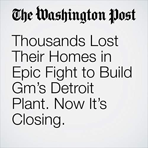 Thousands Lost Their Homes in Epic Fight to Build Gm's Detroit Plant. Now It's Closing. audiobook cover art