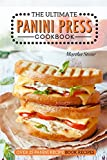 The Ultimate Panini Press Cookbook - Over 25 Panini Recipe Book Recipes: The Only Panini Maker Cookbook You...
