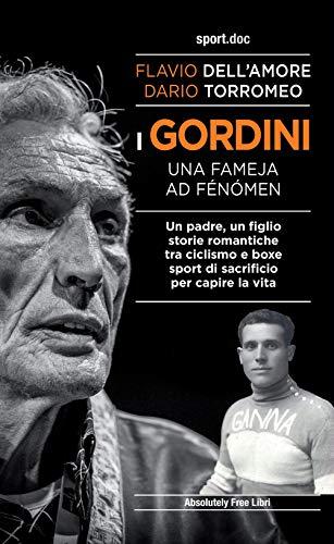 I Gordini. Una fameja ad fénómen. Un padre, un figlio. Storie romantiche tra ciclismo e boxe, sport di sacrificio per capire la vita