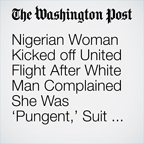 Nigerian Woman Kicked off United Flight After White Man Complained She Was 'Pungent,' Suit Says copertina