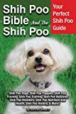 Shih Poo Bible and the Shih Poo: Your Perfect Shih Poo Guide Shih Poo Dogs, Shih Poo Puppies, Shih Poo Training, Shih Poo Training, Shih Poo Behavior, ... and Health, Shih Poo History, & More!