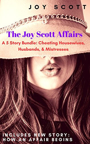 The Joy Scott Affairs: A 5 Story Bundle: Cheating Housewives, Husbands, & Mistresses (An Affair With)