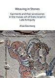 Weaving in Stones: Garments and Their Accessories in the Mosaic Art of Eretz Israel in Late Antiquity