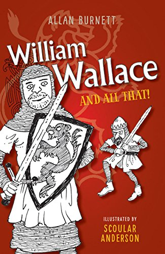 William Wallace and All That (The And All That Series)