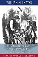 The Bobbin Boy; or, How Nat Got His Learning (Esprios Classics)